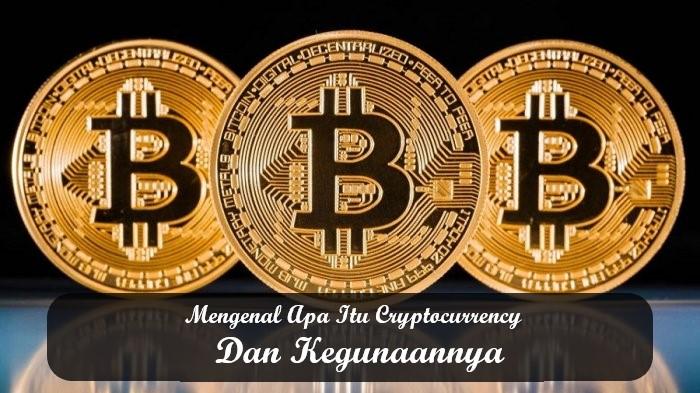 Mengenal Apa Itu Cryptocurrency Dan Kegunaannya